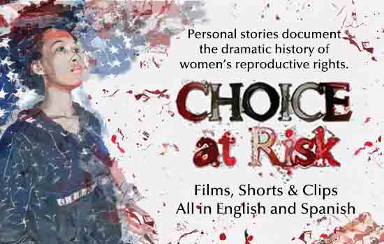 Free award-winning media, personal stories documenting the dramatic history of women's reproductive rights, Choice at risk